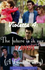 Violetta 4: The future is in our hands [A Leonetta story] by Leonettic_Luver