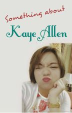 Something About Kaye Allen by KayeAllen-official