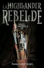 Saga Campbell 3: La highlander rebelde by SoniaLopezSouto