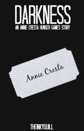Darkness: An Annie Cresta Hunger Games Story by theinkyquill