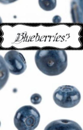 Blueberries?