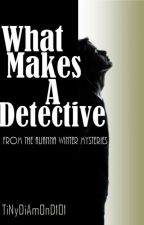 What Makes A Detective. by TiNyDiAmOnD101