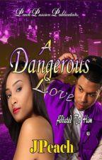 A Dangerous Love by JPeach1