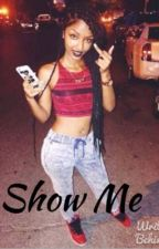 Show Me ! by LipglossandJordans_
