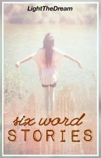 Six Word Stories by LightTheDream