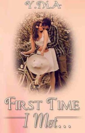 First Time I Met...  (REediting it)