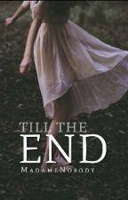 Till the end by MadameNobody