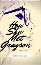 How She Met Grayson by TheKeenFictionist