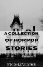 A Collection of Horror Stories by storylover2708