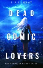 Dead Comic Lovers: The Complete First Season by Claudia_Witter