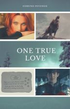 One True Love (An Edmund Pevensie love story) UNDER MAJOR EDITING by SerenaChintalapati