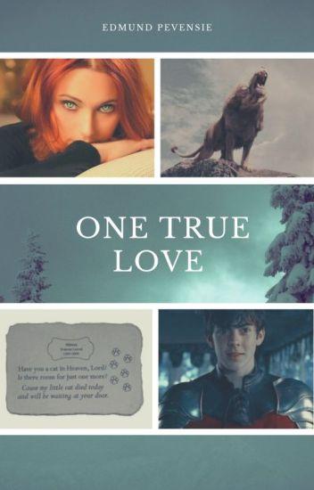 One True Love (An Edmund Pevensie love story) UNDER MAJOR EDITING