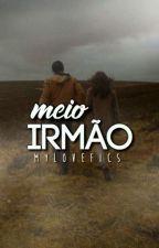 Meio Irmão  by MyLoveFics