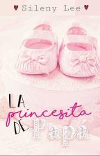 La Princesita de Papá. [#Wattys2016] by PaolaLee198