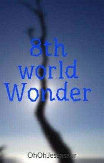 8th world Wonder