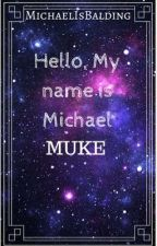 Hello, My Name Is Michael - muke - COMPLETED by MichaelIsBalding