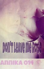 Don't leave me Rose by annika014
