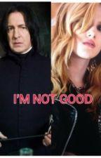 I'M NOT GOOD (Severus Snape y Tu) by Immentallybroken13