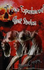 True Experienced Ghost Stories by PrettyCreepy_