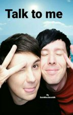 Talk to me - A Dan And Phil Fanfiction by SamMacdonald6