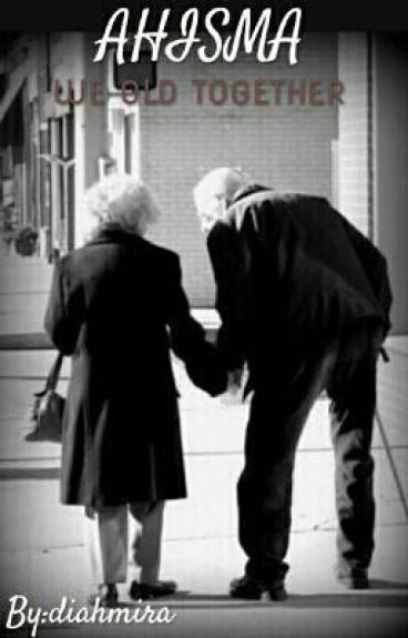 Ahisma : We Old Together
