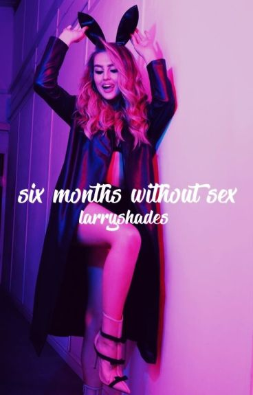 Six Months Without Sex ✿ Zerrie Version