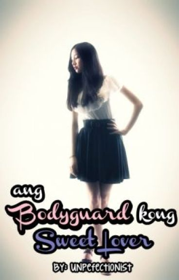 Ang Bodyguard Kong Sweet Lover by UnPerfectionist