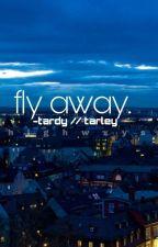 Fly Away. || ~ Tardy, Tarley by highwxys