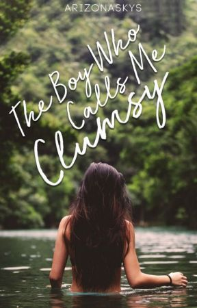 The Boy Who Calls Me Clumsy by arizonaskys