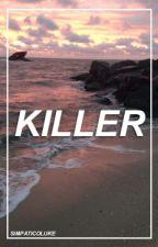 Killer // 5sos ot4 (Completed) by SimpaticoLuke
