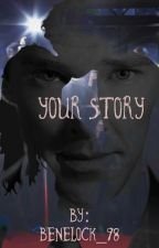 Your Story (A Benedict Cumberbatch Imagine Fan Fiction) by benelock_98