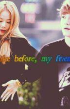 Be like before, my friend. by Darksex27