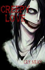 CREEPY LOVE by lily_milky