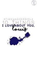 10 Things i love about you, Louis. #3 |Larry Stylinson| by xTheSwaggerGirlx