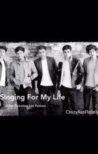 Singing For My Life (One Direction Fan Fiction) by CrazyAssRebelz99