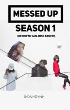 Messed Up Season 1 (Kenneth San Jose Fanfic) by dnhdynh