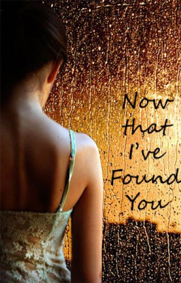 Now That I've Found You (GirlxGirl) [ON HOLD]