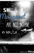 She and Margaret are not insane by ley-z-k