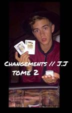 Changements : Tome 2 // J.J by johnsonsgiggles