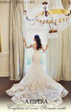 A espera - Confissões de um Princesa Cristã by AnnaCarolina400