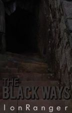 The Black Ways. by IonRanger
