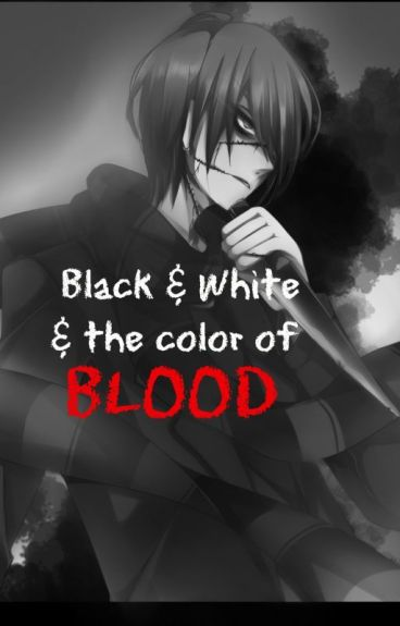 Black & White, and the color of BLOOD; Homicidal Liu x Reader