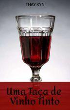 Uma Taça de Vinho Tinto - LIVRO I by darkprincesmagic