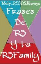 Frases de R5 y la R5Family by xBabyLadynoiryx