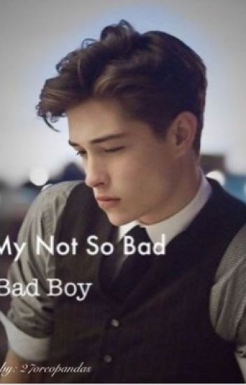 My Not So Bad Bad Boy {COMPLETED}