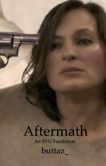 Aftermath (An SVU Fanfiction)