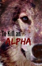 To Kill an Alpha by stickit2