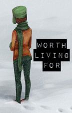 Worth Living For {Completed} by saltwater-veins