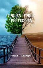 Hidden Under Perfection by Ashleyreads13