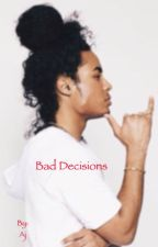 Bad Decisions(unedited) by RedHairKilla